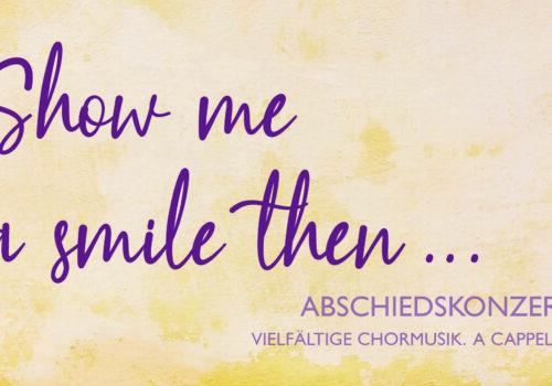 "Abschiedskonzert ""Show me a smile then…"""