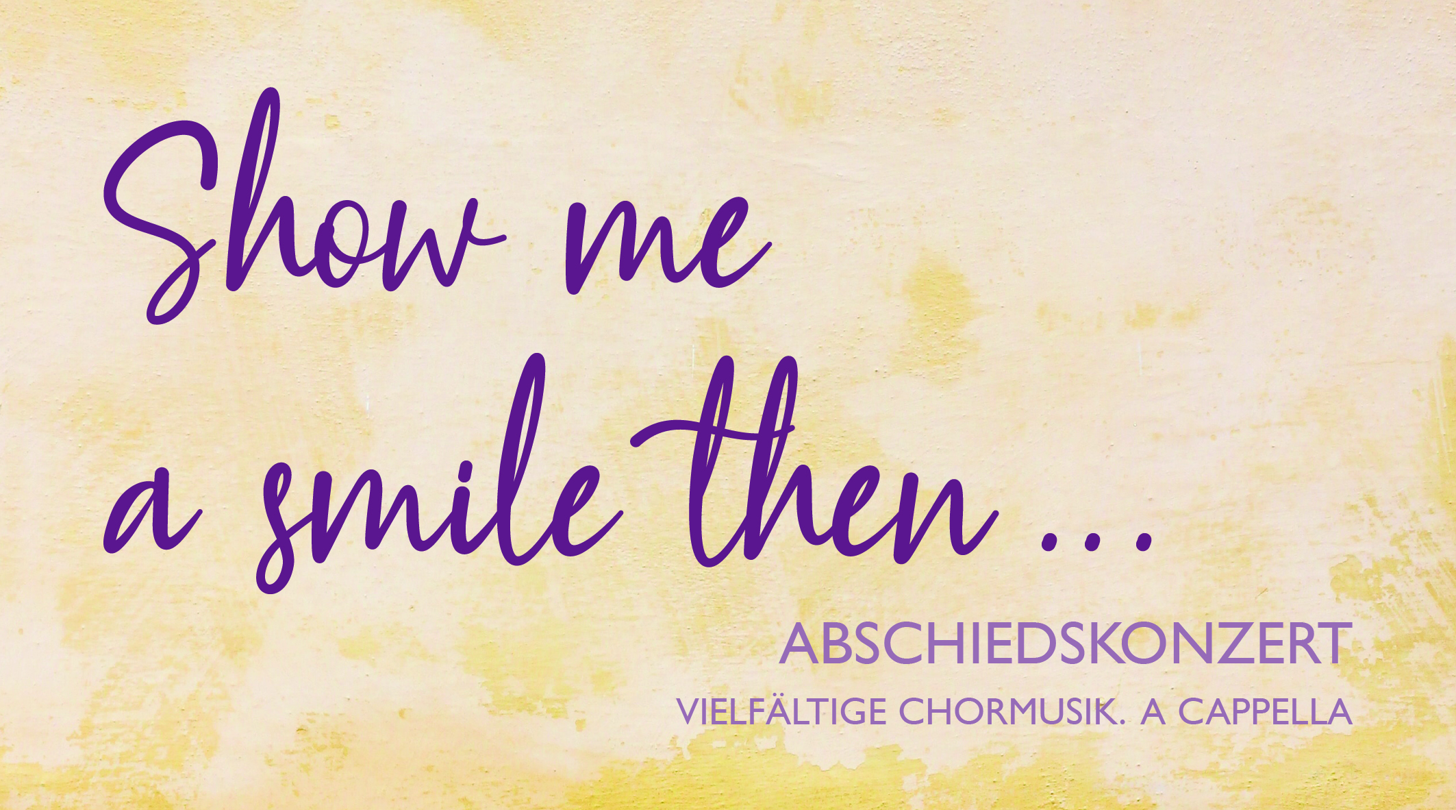 "Abschiedskonzert ""Show me a smile then…"""